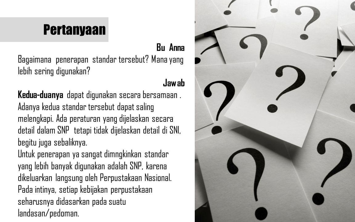 Pertanyaan Bu Anna. Bagaimana penerapan standar tersebut Mana yang lebih sering digunakan Jawab.