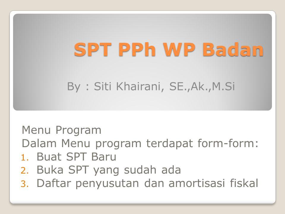 SPT PPh WP Badan By : Siti Khairani, SE.,Ak.,M.Si Menu Program