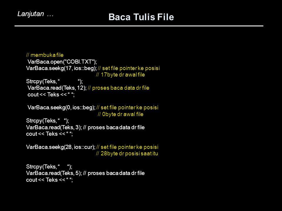 Baca Tulis File Lanjutan … // membuka file VarBaca.open( COBI.TXT );