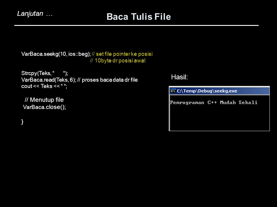 Baca Tulis File Lanjutan … Hasil: // Menutup file VarBaca.close(); }