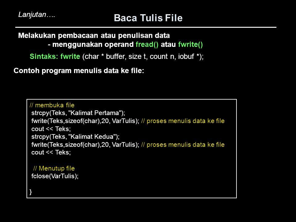 Baca Tulis File Lanjutan…. Melakukan pembacaan atau penulisan data