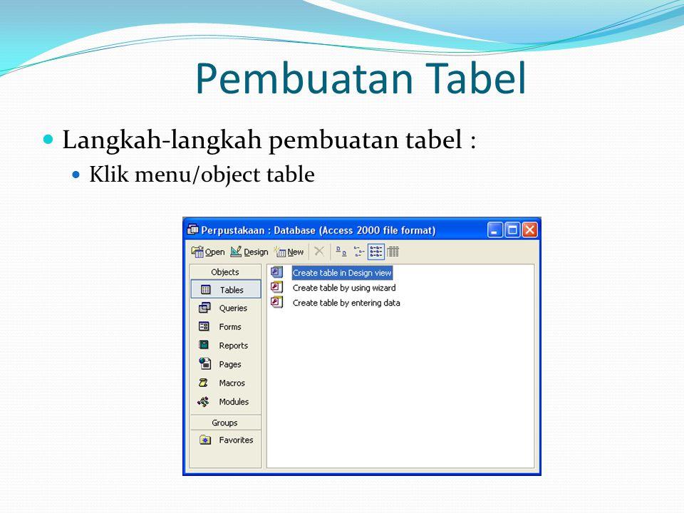 Pembuatan Tabel Langkah-langkah pembuatan tabel :