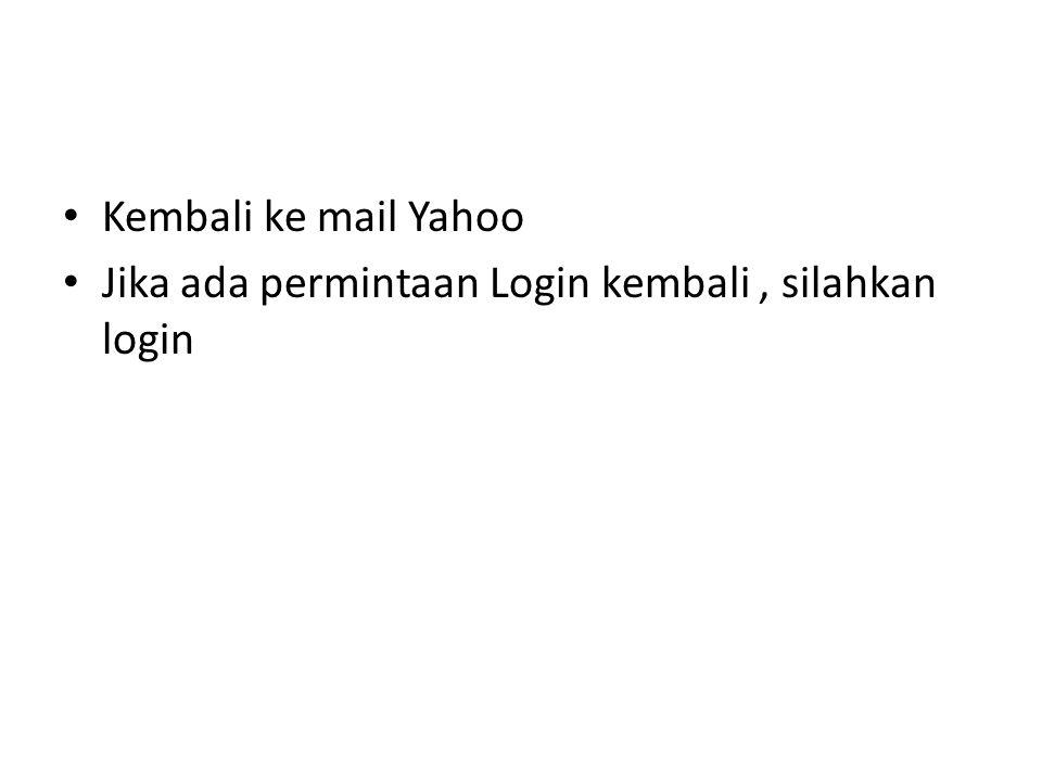 Kembali ke mail Yahoo Jika ada permintaan Login kembali , silahkan login