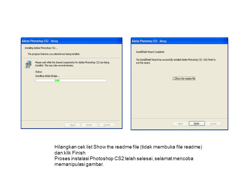 Hilangkan cek list Show the readme file (tidak membuka file readme) dan klik Finish