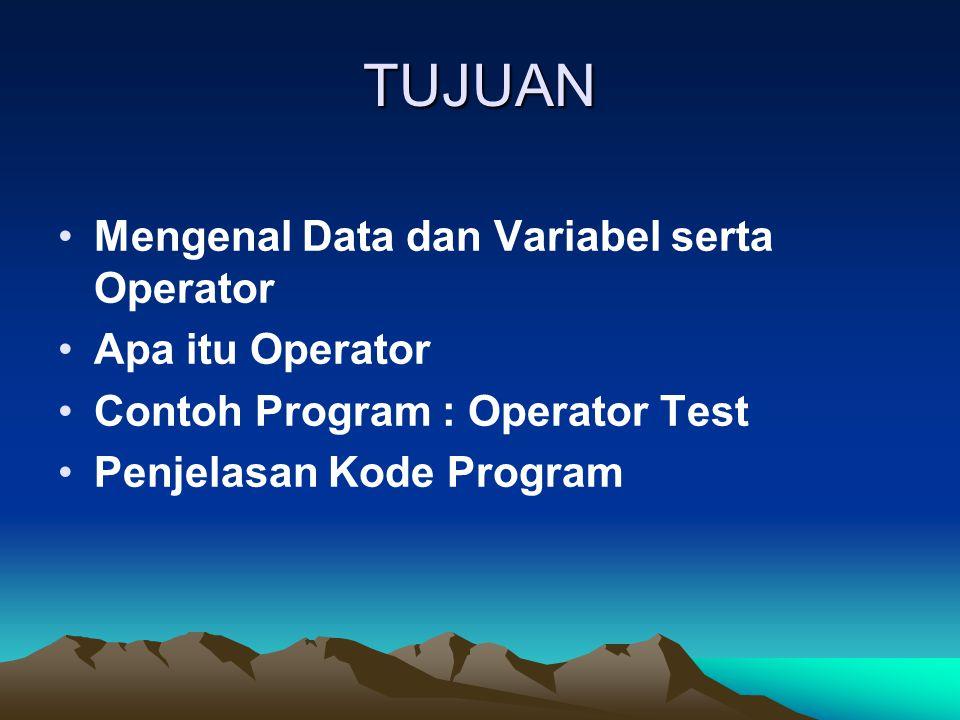 TUJUAN Mengenal Data dan Variabel serta Operator Apa itu Operator
