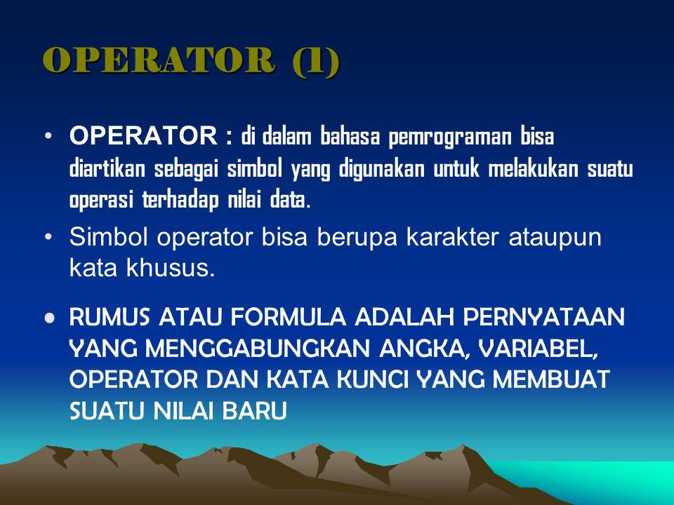 OPERATOR (1) OPERATOR : di dalam bahasa pemrograman bisa diartikan sebagai simbol yang digunakan untuk melakukan suatu operasi terhadap nilai data.