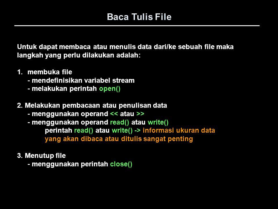 Baca Tulis File Untuk dapat membaca atau menulis data dari/ke sebuah file maka. langkah yang perlu dilakukan adalah: