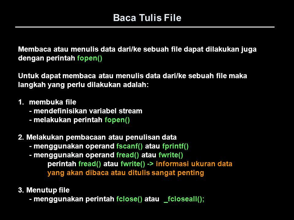Baca Tulis File Membaca atau menulis data dari/ke sebuah file dapat dilakukan juga. dengan perintah fopen()