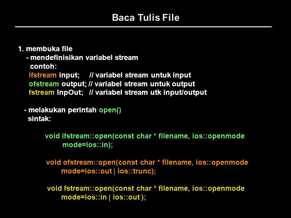 Baca Tulis File 1. membuka file - mendefinisikan variabel stream
