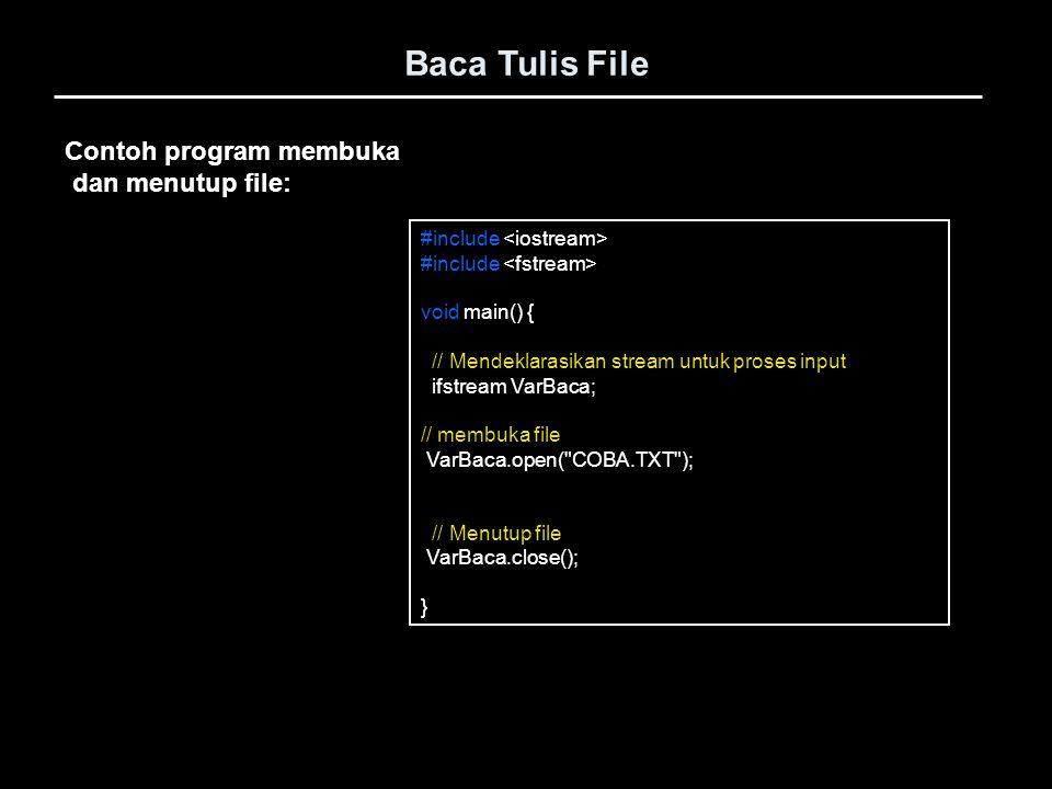 Baca Tulis File Contoh program membuka dan menutup file: