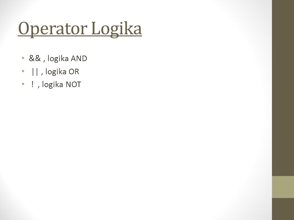 Operator Logika && , logika AND || , logika OR ! , logika NOT