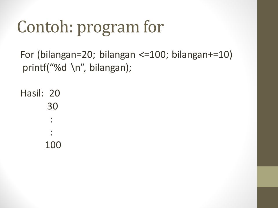 Contoh: program for For (bilangan=20; bilangan <=100; bilangan+=10)