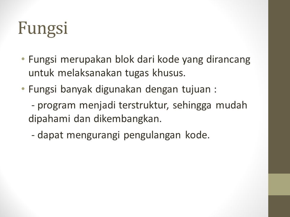 Fungsi Fungsi merupakan blok dari kode yang dirancang untuk melaksanakan tugas khusus. Fungsi banyak digunakan dengan tujuan :