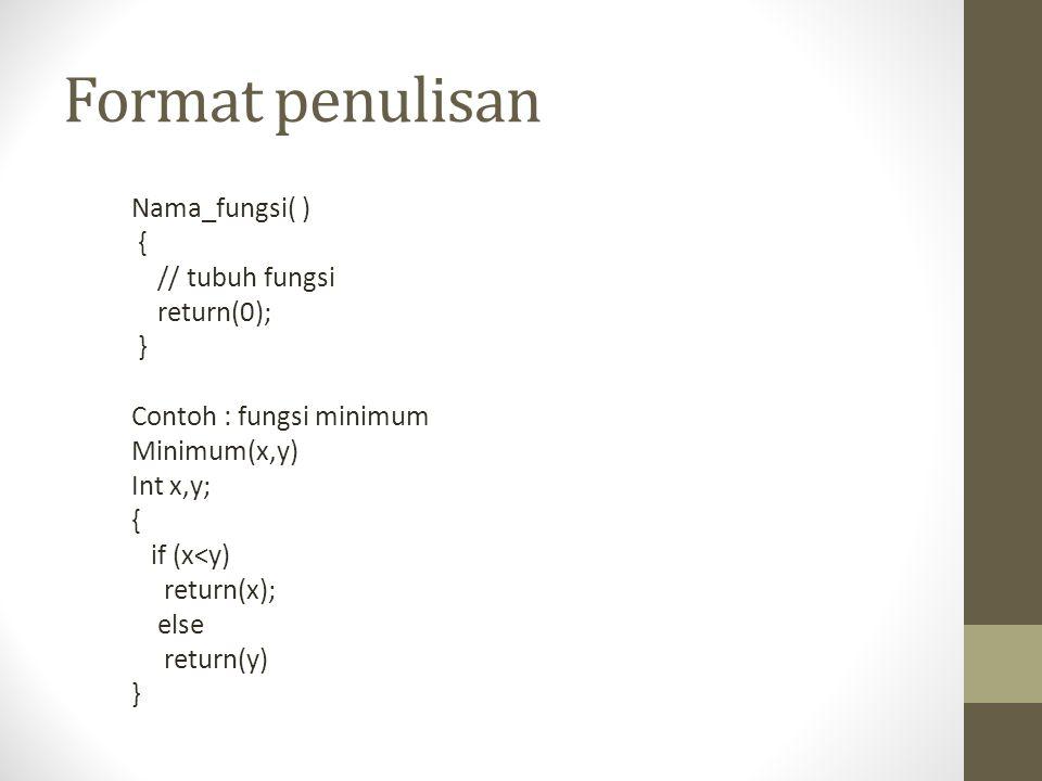 Format penulisan Nama_fungsi( ) { // tubuh fungsi return(0); }