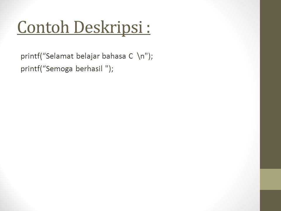 Contoh Deskripsi : printf( Selamat belajar bahasa C \n );