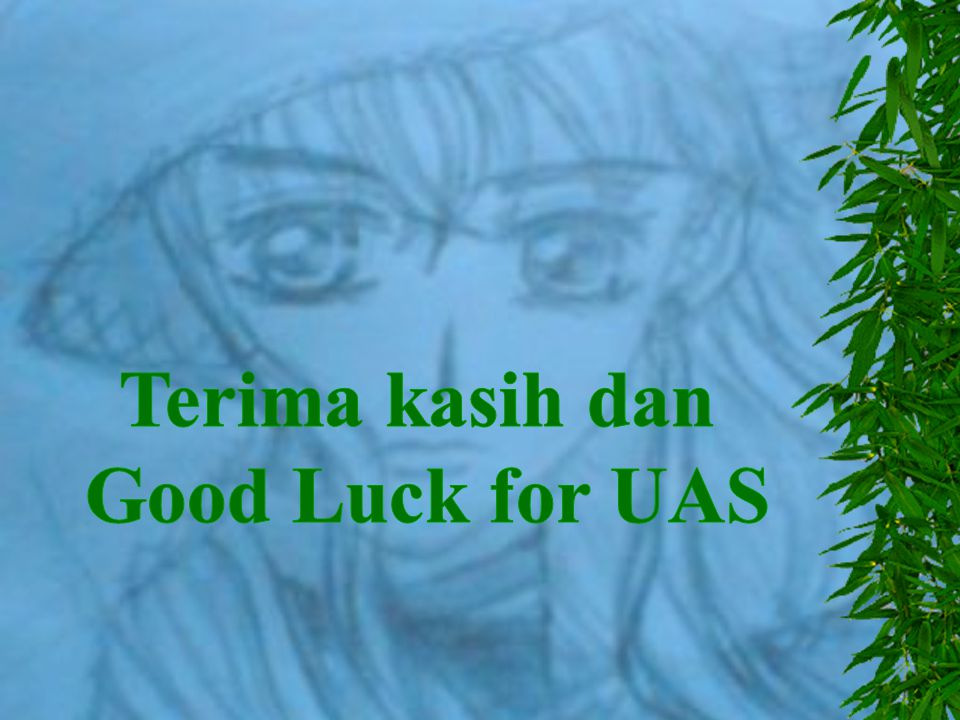 Terima kasih dan Good Luck for UAS