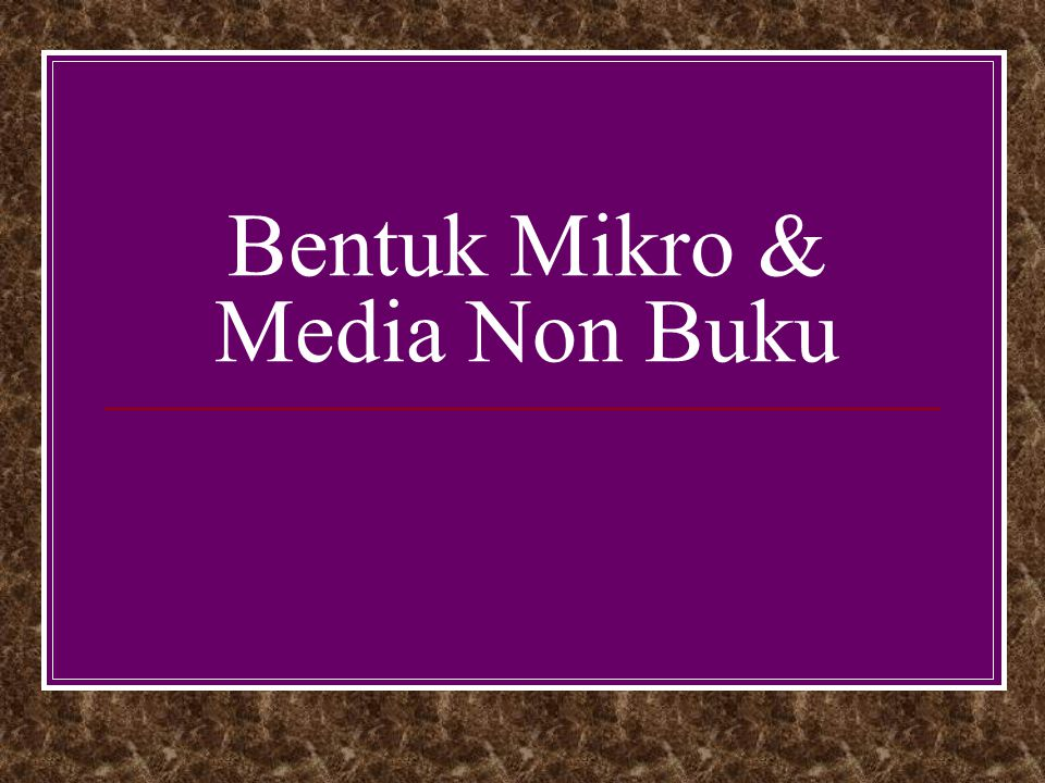 Bentuk Mikro & Media Non Buku