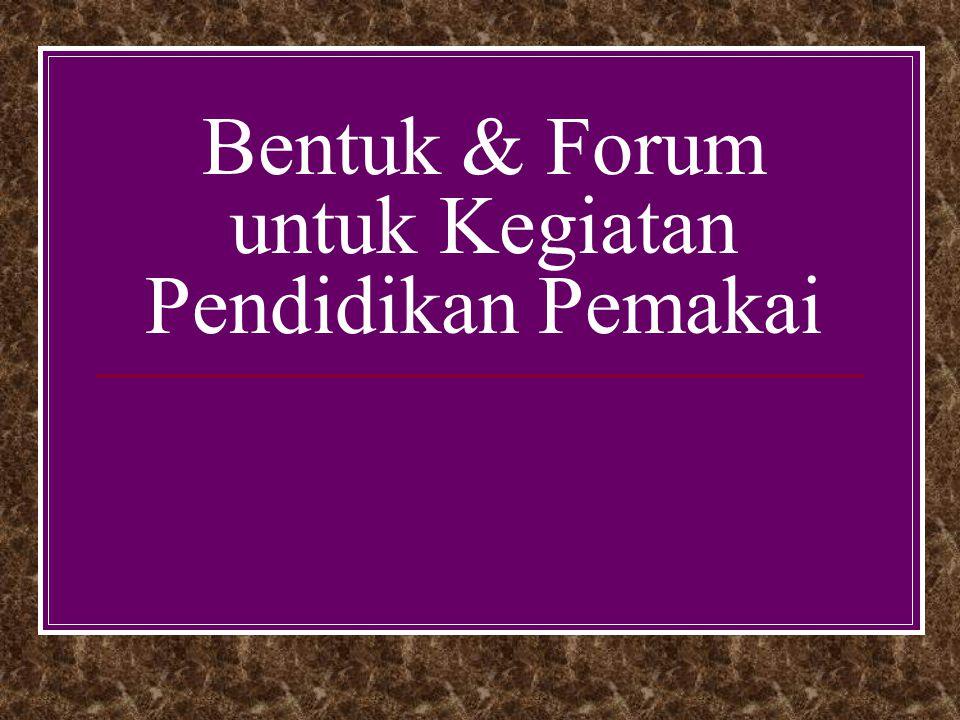 Bentuk & Forum untuk Kegiatan Pendidikan Pemakai