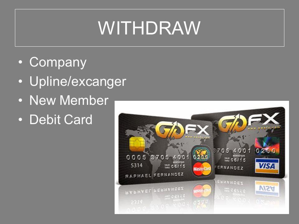 WITHDRAW Company Upline/excanger New Member Debit Card