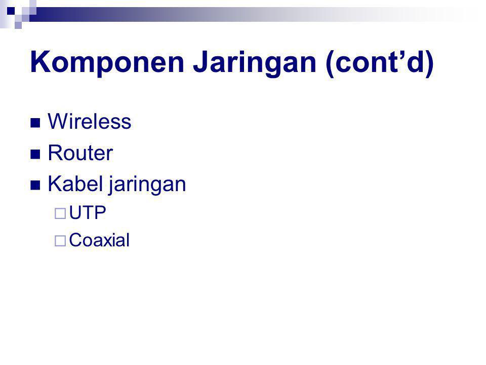 Komponen Jaringan (cont'd)