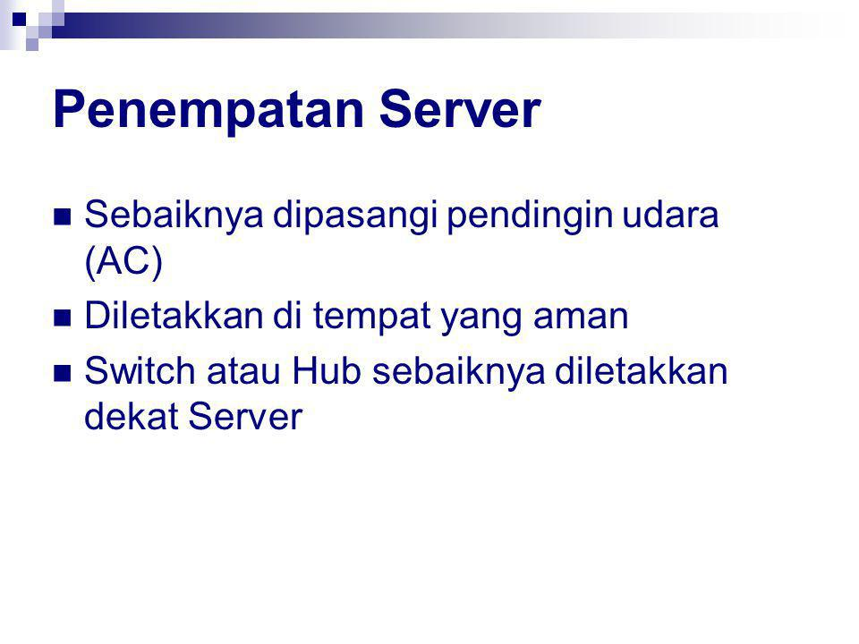 Penempatan Server Sebaiknya dipasangi pendingin udara (AC)
