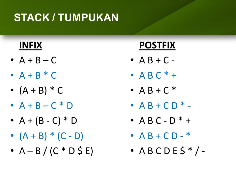 ARRAY (LARIK) STACK / TUMPUKAN INFIX A + B – C A + B * C (A + B) * C
