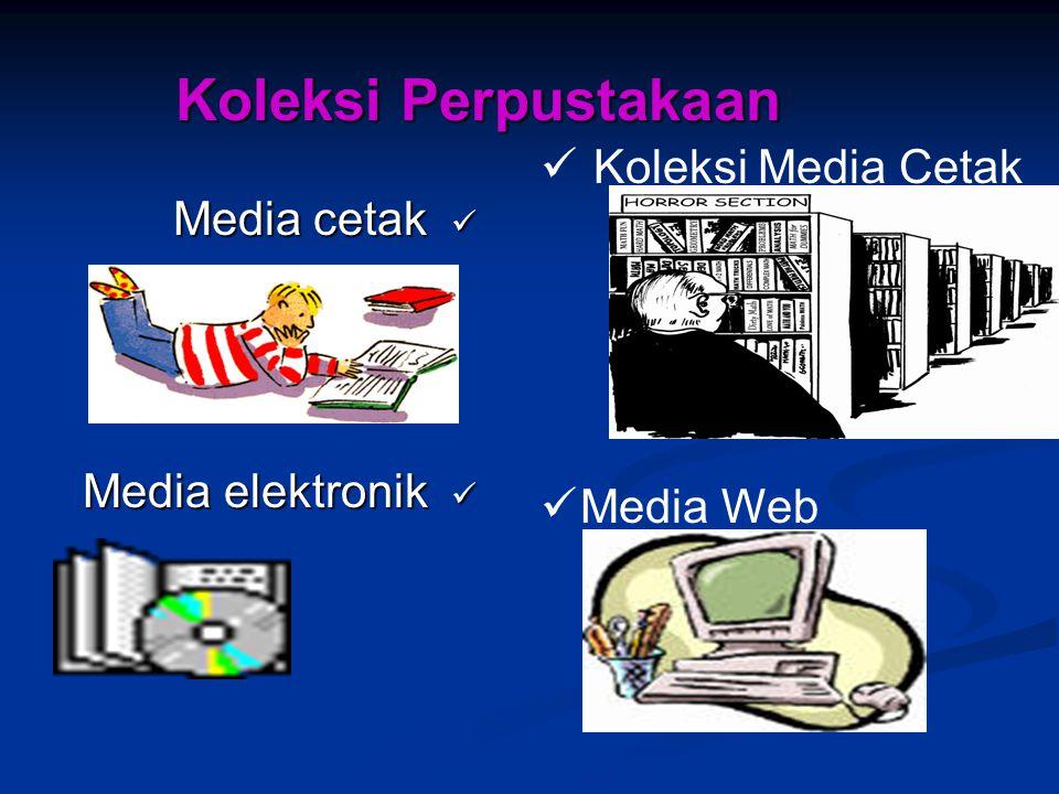 Koleksi Perpustakaan Koleksi Media Cetak Media cetak Media Web
