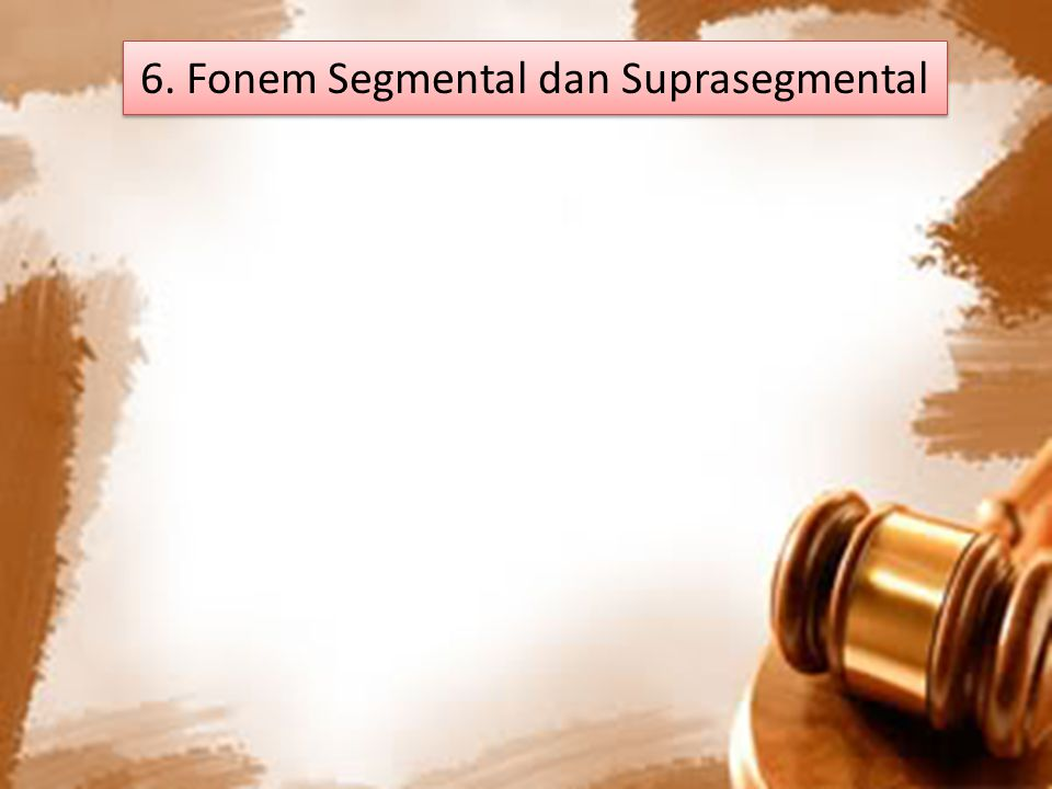 6. Fonem Segmental dan Suprasegmental