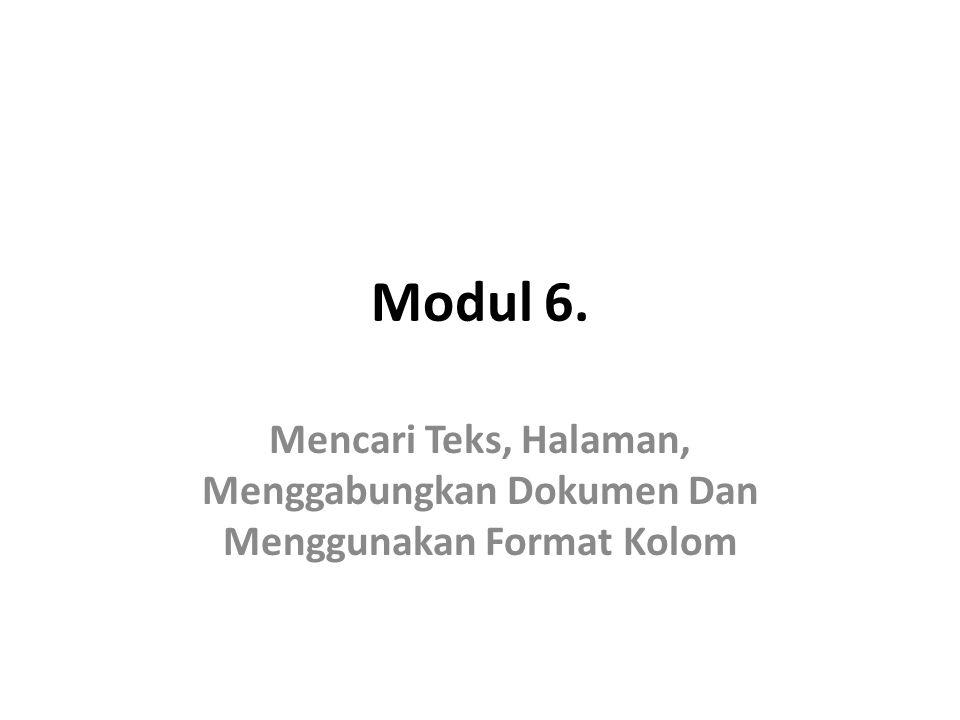 Modul 6. Mencari Teks, Halaman, Menggabungkan Dokumen Dan Menggunakan Format Kolom