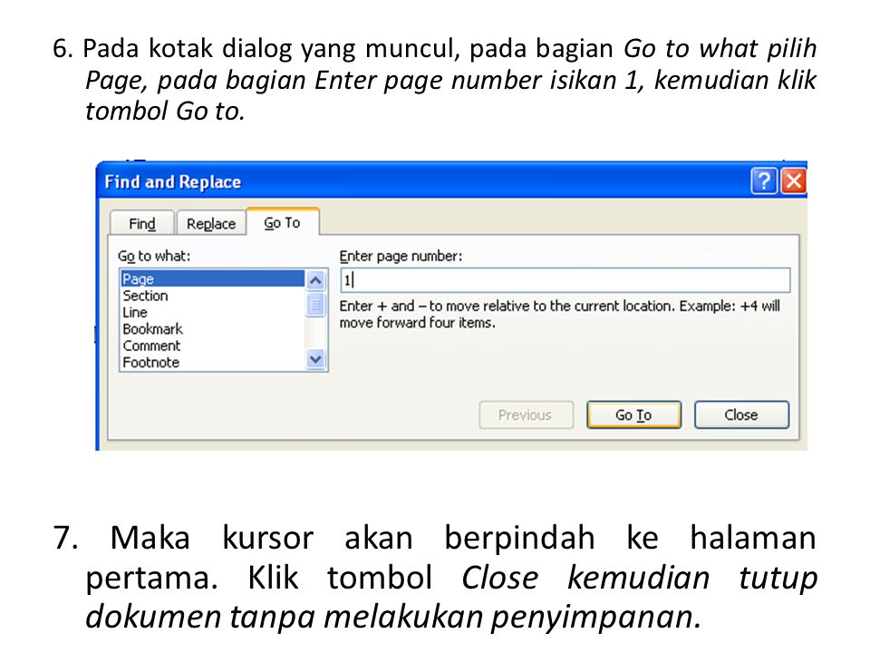 6. Pada kotak dialog yang muncul, pada bagian Go to what pilih Page, pada bagian Enter page number isikan 1, kemudian klik tombol Go to.