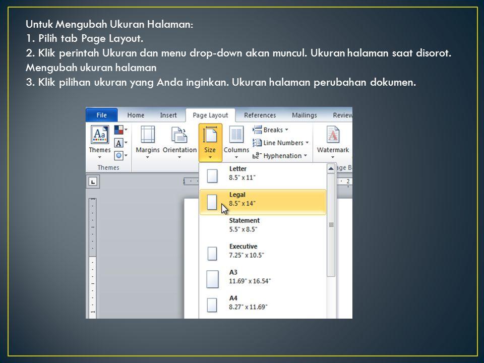 Untuk Mengubah Ukuran Halaman: 1. Pilih tab Page Layout. 2