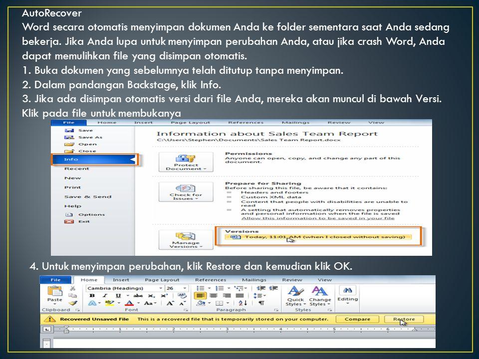 AutoRecover Word secara otomatis menyimpan dokumen Anda ke folder sementara saat Anda sedang bekerja. Jika Anda lupa untuk menyimpan perubahan Anda, atau jika crash Word, Anda dapat memulihkan file yang disimpan otomatis. 1. Buka dokumen yang sebelumnya telah ditutup tanpa menyimpan. 2. Dalam pandangan Backstage, klik Info. 3. Jika ada disimpan otomatis versi dari file Anda, mereka akan muncul di bawah Versi. Klik pada file untuk membukanya
