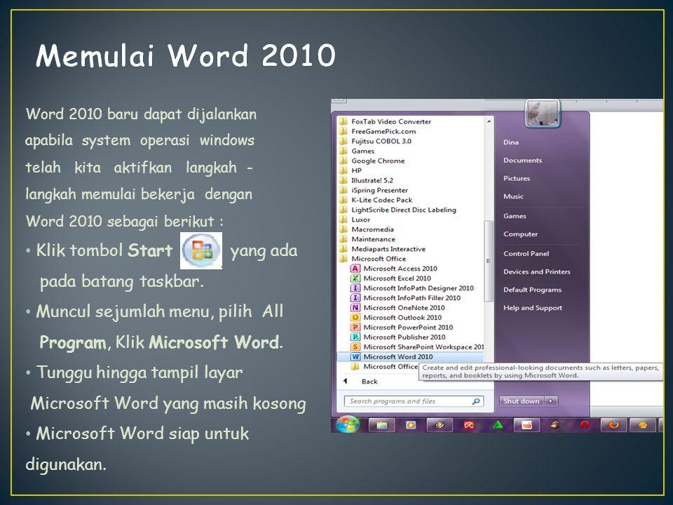 Memulai Word 2010 Klik tombol Start yang ada pada batang taskbar.