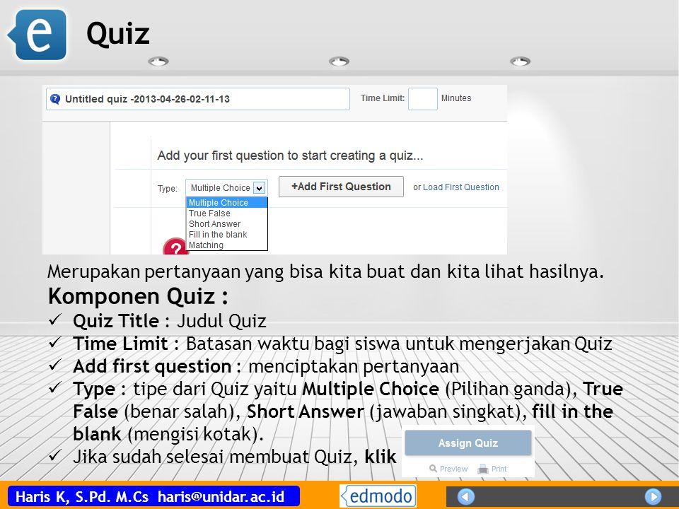 Quiz Merupakan pertanyaan yang bisa kita buat dan kita lihat hasilnya. Komponen Quiz : Quiz Title : Judul Quiz.