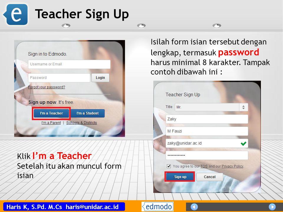 Teacher Sign Up Isilah form isian tersebut dengan lengkap, termasuk password harus minimal 8 karakter. Tampak contoh dibawah ini :