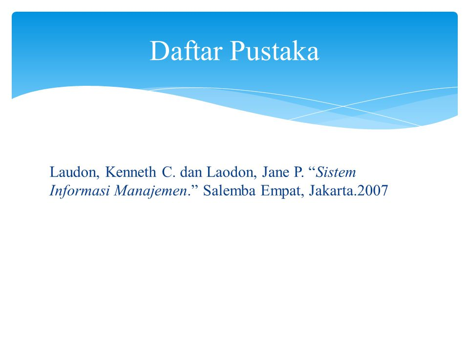 Daftar Pustaka Laudon, Kenneth C. dan Laodon, Jane P.