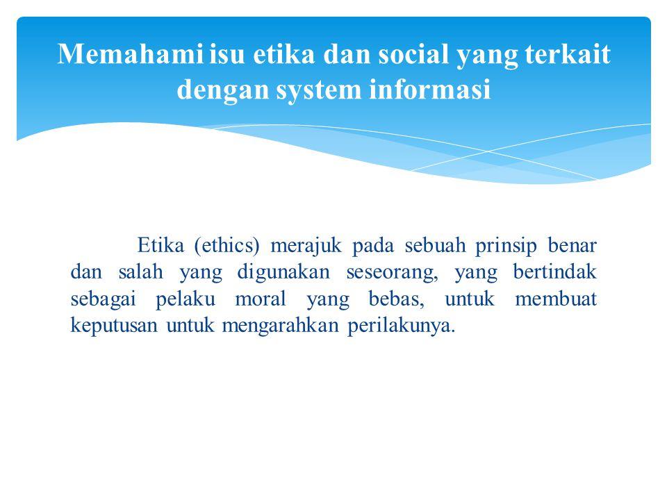 Memahami isu etika dan social yang terkait dengan system informasi