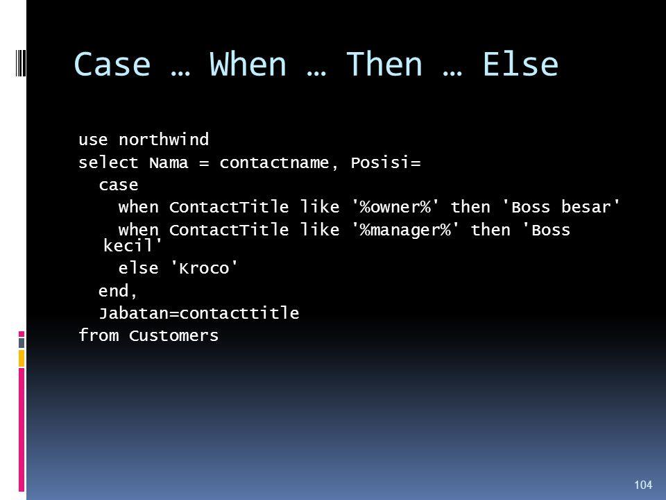 Case … When … Then … Else