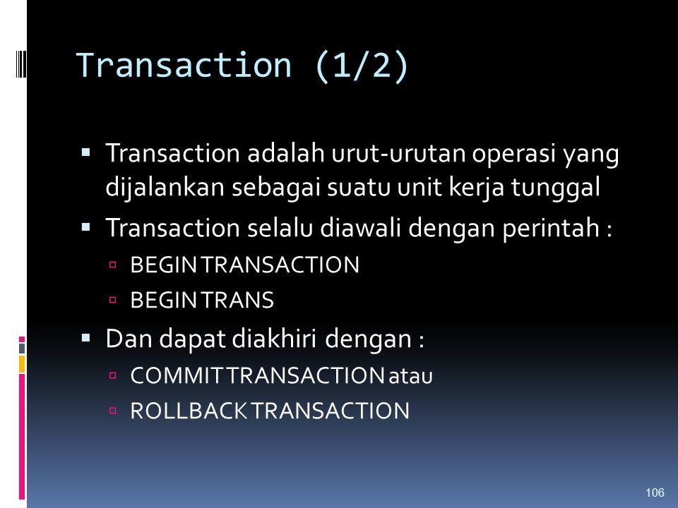 Transaction (1/2) Transaction adalah urut-urutan operasi yang dijalankan sebagai suatu unit kerja tunggal.
