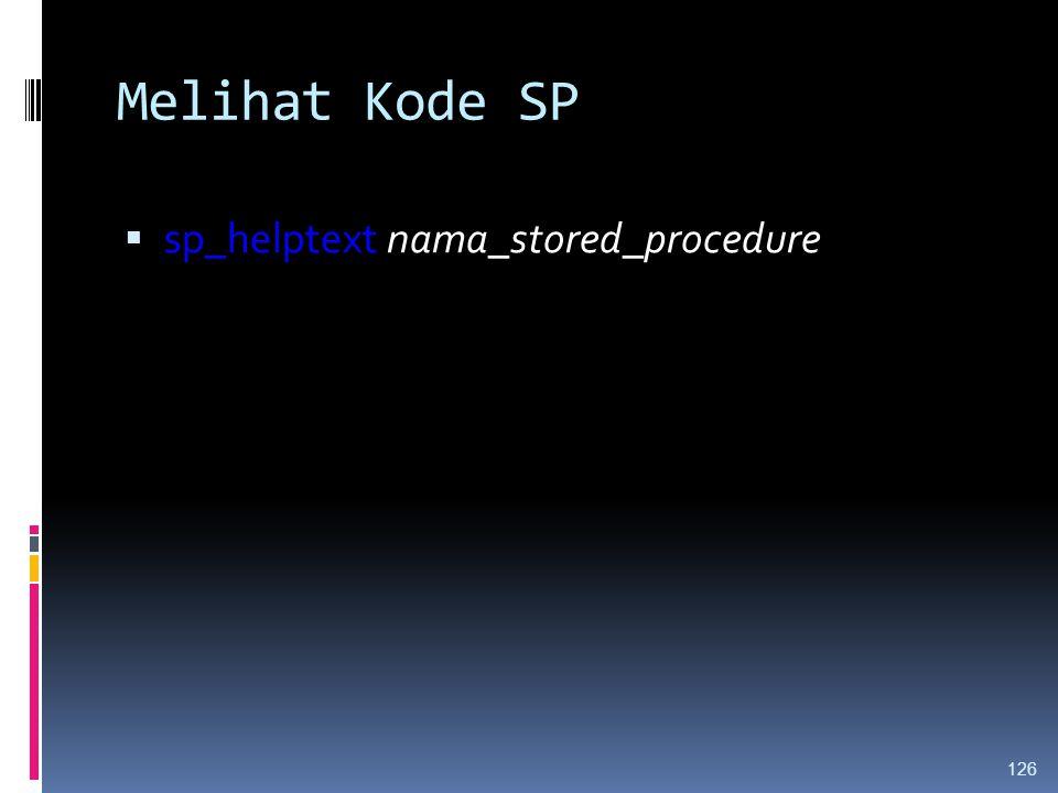 Melihat Kode SP sp_helptext nama_stored_procedure