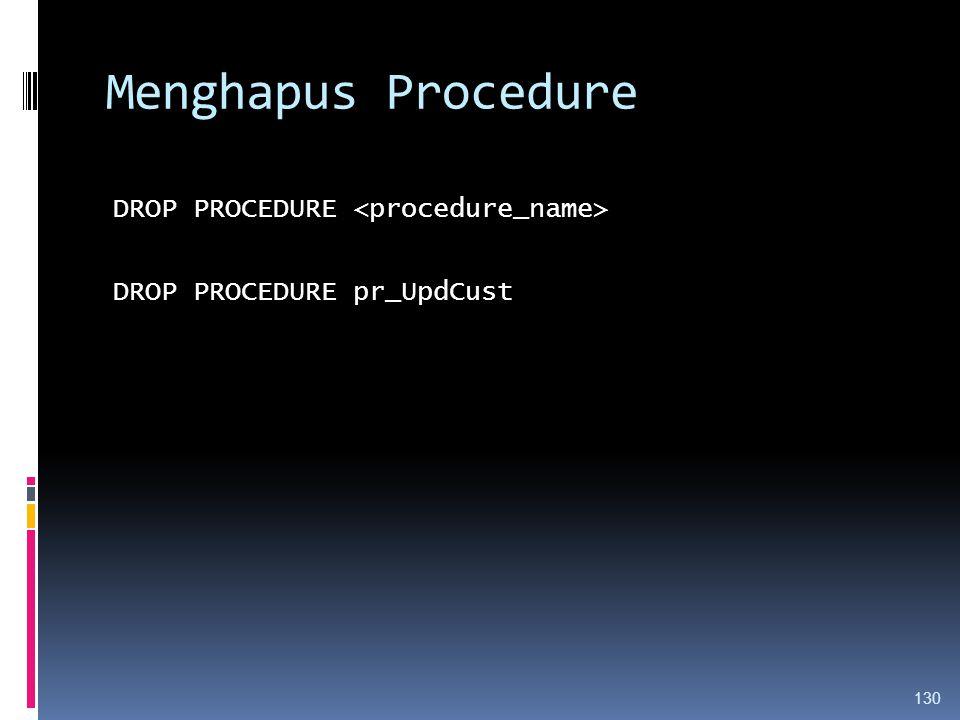 Menghapus Procedure DROP PROCEDURE <procedure_name> DROP PROCEDURE pr_UpdCust