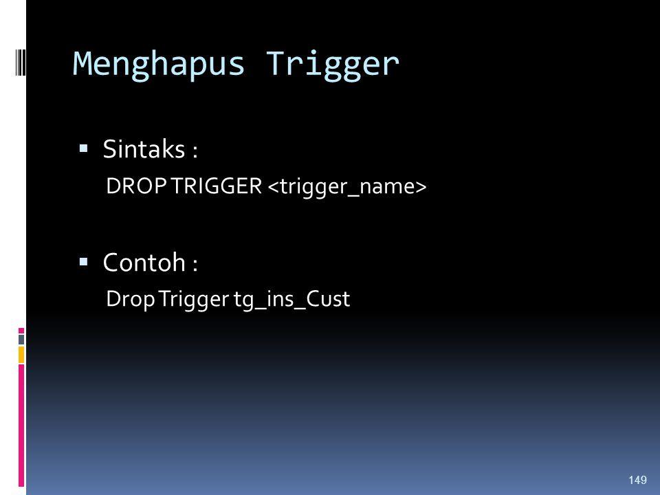Menghapus Trigger Sintaks : Contoh : DROP TRIGGER <trigger_name>