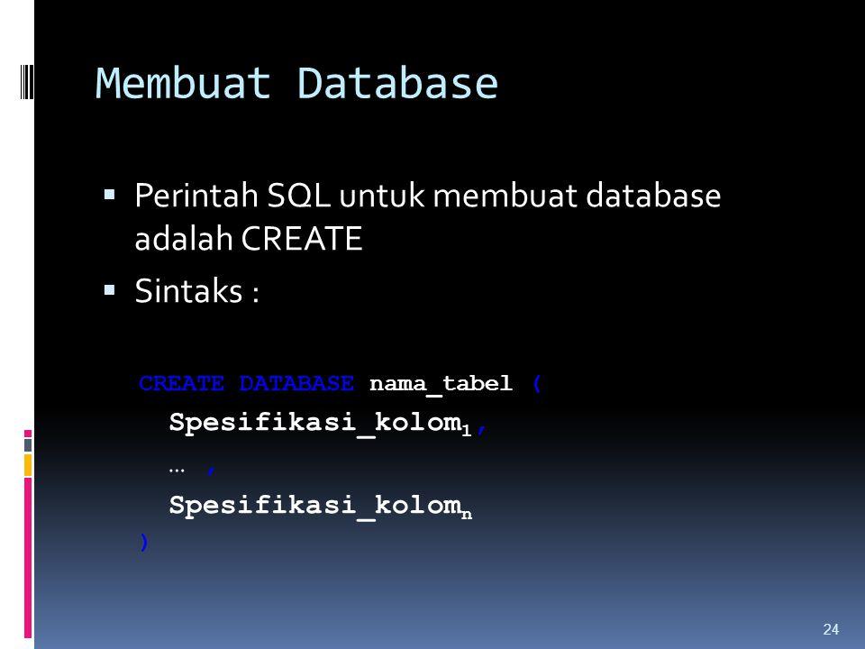 Membuat Database Perintah SQL untuk membuat database adalah CREATE