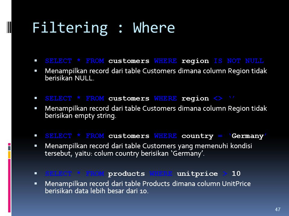 Filtering : Where SELECT * FROM customers WHERE region IS NOT NULL