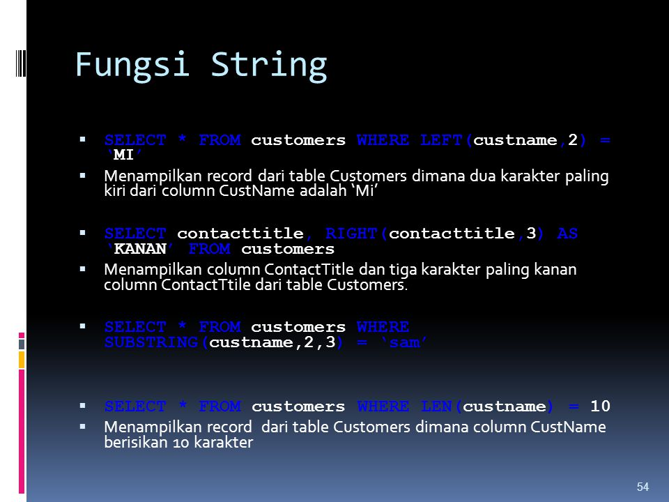 Fungsi String SELECT * FROM customers WHERE LEFT(custname,2) = 'MI'