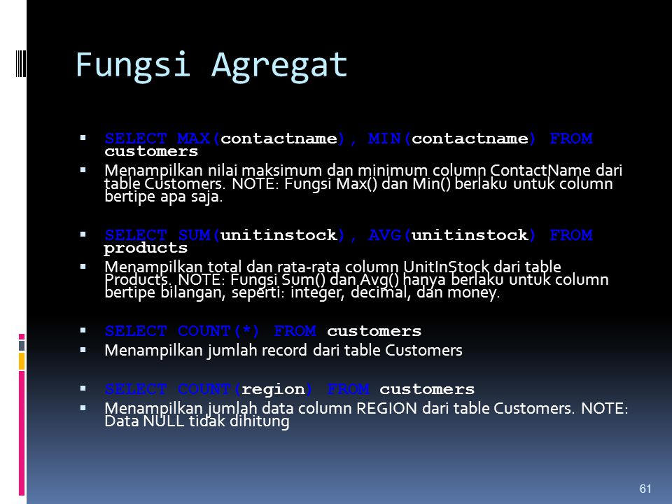 Fungsi Agregat SELECT MAX(contactname), MIN(contactname) FROM customers.