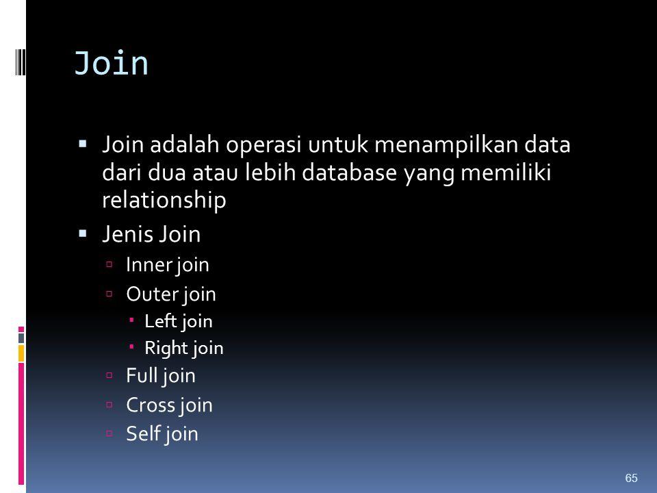 Join Join adalah operasi untuk menampilkan data dari dua atau lebih database yang memiliki relationship.