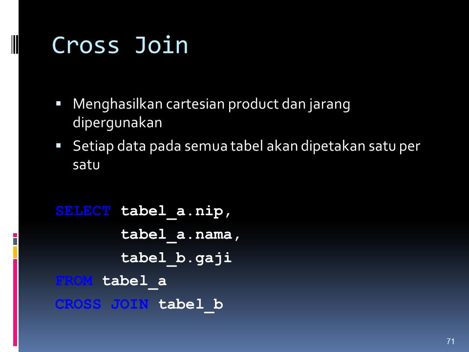 Cross Join Menghasilkan cartesian product dan jarang dipergunakan