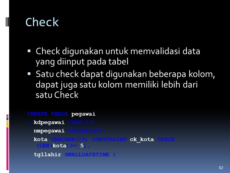 Check Check digunakan untuk memvalidasi data yang diinput pada tabel