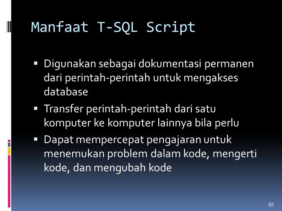 Manfaat T-SQL Script Digunakan sebagai dokumentasi permanen dari perintah-perintah untuk mengakses database.